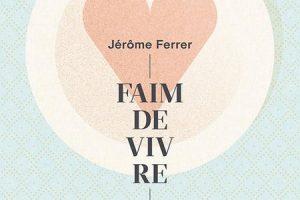 Jerome-Ferrer-Faim_de_vivre